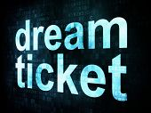 Life style concept: pixelated words dream ticket on digital scre