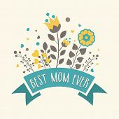 image of happy day  - Beautiful flowers decorated greeting card design with text Best Mom Ever for Happy Mother - JPG