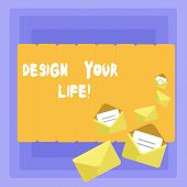 Conceptual Hand Writing Showing Design Your Life. Business Photo Showcasing Set Plans Life Goals Dre poster