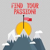 Word Writing Text Find Your Passion. Business Concept For Encourage Showing Find Their Dream. poster