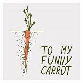 Greeting Cards With Carrot And Motivation Phrase To My Funny Carrot On A Bright Backgrounds poster
