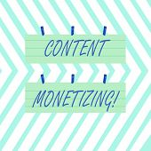 Word Writing Text Content Monetizing. Business Concept For Making Money From Content That Exists On  poster