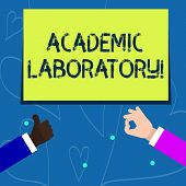 Conceptual Hand Writing Showing Academic Laboratory. Business Photo Showcasing Where Students Can Go poster