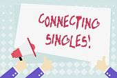 Conceptual Hand Writing Showing Connecting Singles. Business Photo Showcasing Online Dating Site For poster